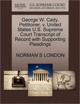George W. Cady, Petitioner, V. United States U.S. Supreme Court Transcript Of Record With Supporting Pleadings