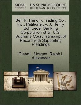 Ben R. Hendrix Trading Co., Inc., Petitioner, V. J. Henry Schroeder Banking Corporation Et Al. U.S. Supreme Court Transcript Of Record With Supporting Pleadings