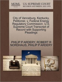 City Of Vanceburg, Kentucky, Petitioner, V. Federal Energy Regulatory Commission. U.S. Supreme Court Transcript Of Record With Supporting Pleadings