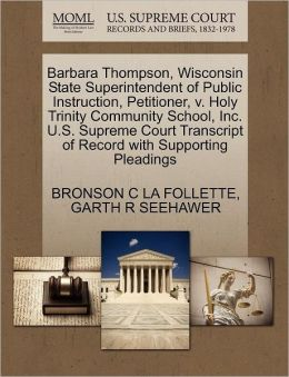 Barbara Thompson, Wisconsin State Superintendent Of Public Instruction, Petitioner, V. Holy Trinity Community School, Inc. U.S. Supreme Court Transcript Of Record With Supporting Pleadings