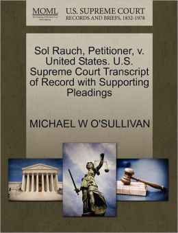 Sol Rauch, Petitioner, V. United States. U.S. Supreme Court Transcript Of Record With Supporting Pleadings