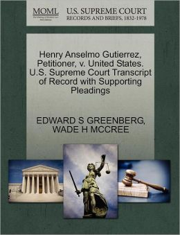 Henry Anselmo Gutierrez, Petitioner, V. United States. U.S. Supreme Court Transcript Of Record With Supporting Pleadings