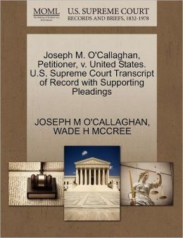 Joseph M. O'Callaghan, Petitioner, V. United States. U.S. Supreme Court Transcript Of Record With Supporting Pleadings
