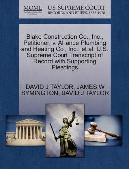 Blake Construction Co., Inc., Petitioner, V. Alliance Plumbing And Heating Co., Inc., Et Al. U.S. Supreme Court Transcript Of Record With Supporting Pleadings