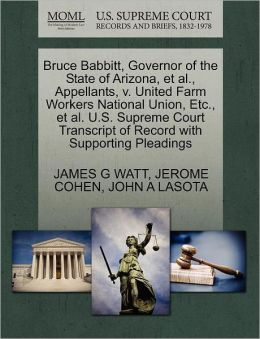 Bruce Babbitt, Governor Of The State Of Arizona, Et Al., Appellants, V. United Farm Workers National Union, Etc., Et Al. U.S. Supreme Court Transcript Of Record With Supporting Pleadings