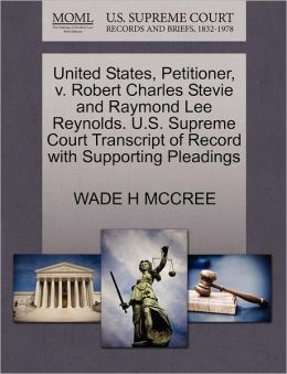 United States, Petitioner, V. Robert Charles Stevie And Raymond Lee Reynolds. U.S. Supreme Court Transcript Of Record With Supporting Pleadings