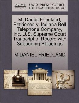 M. Daniel Friedland, Petitioner, V. Indiana Bell Telephone Company, Inc. U.S. Supreme Court Transcript Of Record With Supporting Pleadings