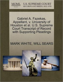 Gabriel A. Fazekas, Appellant, V. University Of Houston Et Al. U.S. Supreme Court Transcript Of Record With Supporting Pleadings