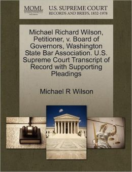 Michael Richard Wilson, Petitioner, V. Board Of Governors, Washington State Bar Association. U.S. Supreme Court Transcript Of Record With Supporting Pleadings