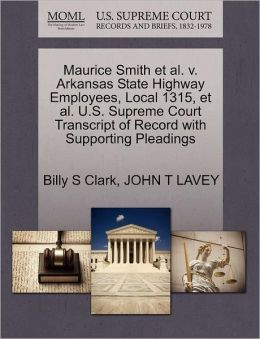 Maurice Smith Et Al. V. Arkansas State Highway Employees, Local 1315, Et Al. U.S. Supreme Court Transcript Of Record With Supporting Pleadings