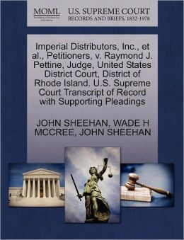 Imperial Distributors, Inc., Et Al., Petitioners, V. Raymond J. Pettine, Judge, United States District Court, District Of Rhode Island. U.S. Supreme Court Transcript Of Record With Supporting Pleadings