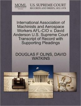 International Association Of Machinists And Aerospace Workers Afl-Cio V. David Anderson U.S. Supreme Court Transcript Of Record With Supporting Pleadings
