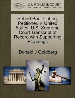 Robert Baer Cohen, Petitioner, V. United States. U.S. Supreme Court Transcript Of Record With Supporting Pleadings
