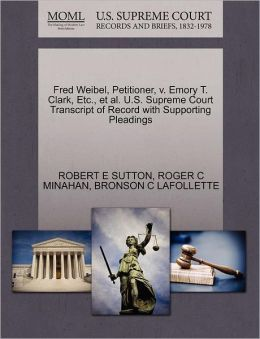 Fred Weibel, Petitioner, V. Emory T. Clark, Etc., Et Al. U.S. Supreme Court Transcript Of Record With Supporting Pleadings