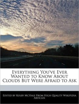 Everything You'Ve Ever Wanted To Know About Clouds But Were Afraid To Ask