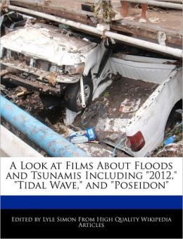 A Look At Films About Floods And Tsunamis Including 2012, Tidal Wave, And Poseidon