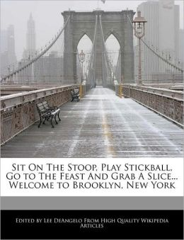 Sit On The Stoop, Play Stickball, Go To The Feast And Grab A Slice... Welcome To Brooklyn, New York