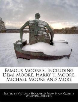 Famous Moore's, Including Demi Moore, Harry T. Moore, Michael Moore And More