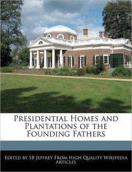 Presidential Homes And Plantations Of The Founding Fathers