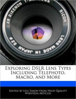 Exploring Dslr Lens Types Including Telephoto, Macro, And More