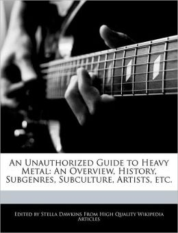 An Unauthorized Guide To Heavy Metal