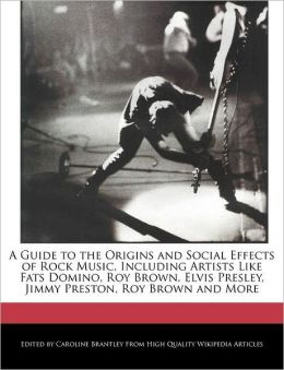 A Guide To The Origins And Social Effects Of Rock Music, Including Artists Like Fats Domino, Roy Brown, Elvis Presley, Jimmy Preston, Roy Brown And More