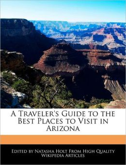 A Traveler's Guide To The Best Places To Visit In Arizona