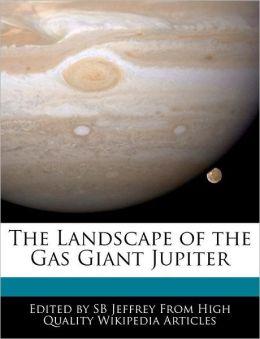 The Landscape Of The Gas Giant Jupiter