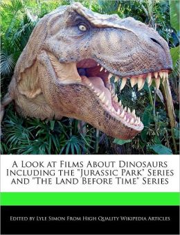 A Look At Films About Dinosaurs Including The Jurassic Park Series And The Land Before Time Series