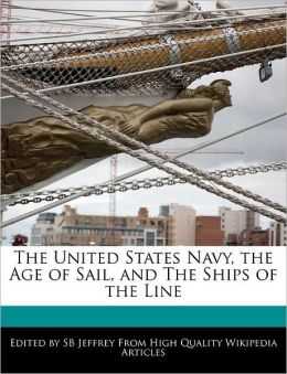 The United States Navy, The Age Of Sail, And The Ships Of The Line