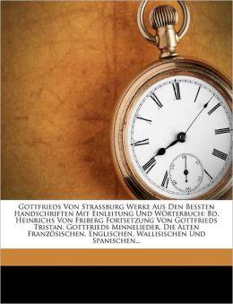 Gottfrieds Von Strassburg Werke Aus Den Bessten Handschriften Mit Einleitung Und Worterbuch: Bd. Heinrichs Von Friberg Fortsetzung Von Gottfrieds Tris