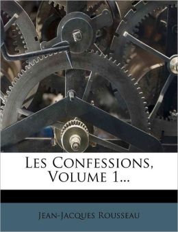 Les Confessions, Volume 1...