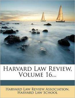 Harvard Law Review, Volume 16...