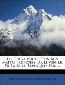 Les Douze Vertus D'un Bon Maitre Propos es Par Le V n. J.b. De La Salle, Expliqu es Par......