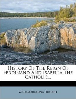 History Of The Reign Of Ferdinand And Isabella The Catholic...