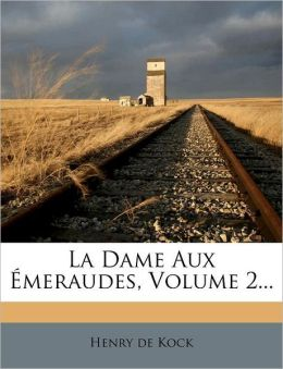 La Dame Aux Meraudes, Volume 2...