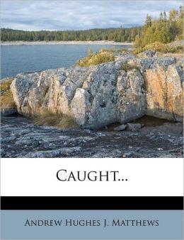 Caught...