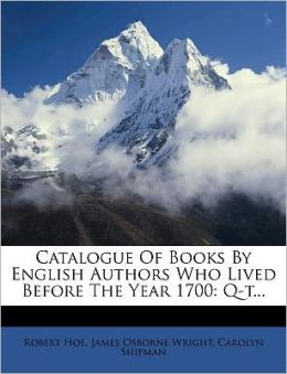 Catalogue Of Books By English Authors Who Lived Before The Year 1700: Q-t...