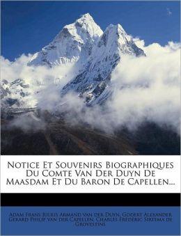 Notice Et Souvenirs Biographiques Du Comte Van Der Duyn De Maasdam Et Du Baron De Capellen...