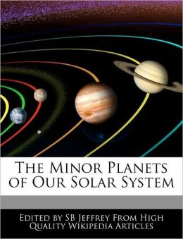 The Minor Planets Of Our Solar System