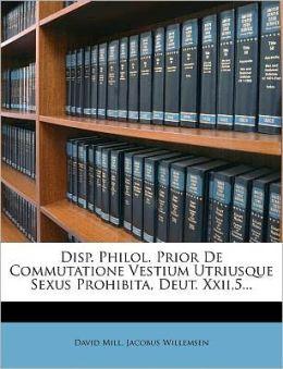 Disp. Philol. Prior de Commutatione Vestium Utriusque Sexus Prohibita, Deut. Xxii,5...