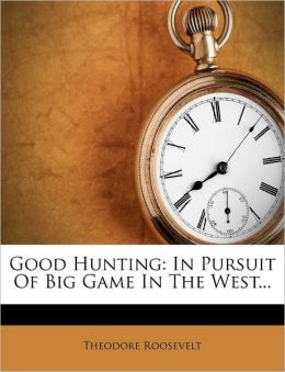 Good Hunting: In Pursuit of Big Game in the West
