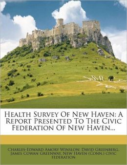 Health Survey of New Haven: A Report Presented to the Civic Federation of New Haven...
