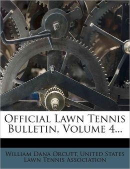 Official Lawn Tennis Bulletin, Volume 4...