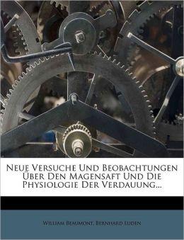 Neue Versuche Und Beobachtungen Uber Den Magensaft Und Die Physiologie Der Verdauung...