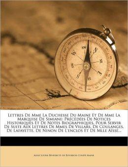 Lettres de Mme La Duchesse Du Maine Et de Mme La Marquise de Simiane: Precedees de Notices Historiques Et de Notes Biographiques, Pour Servir de Suite