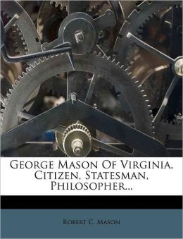 George Mason of Virginia, Citizen, Statesman, Philosopher...