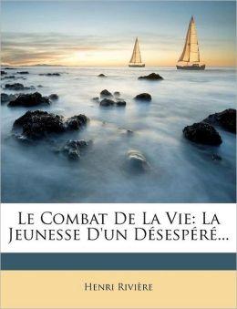 Le Combat de La Vie: La Jeunesse D'Un Desespere...