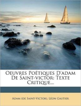 Oeuvres Poetiques D'Adam de Saint-Victor: Texte Critique...