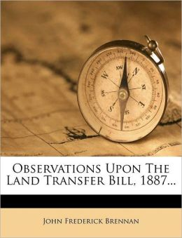 Observations Upon the Land Transfer Bill, 1887...